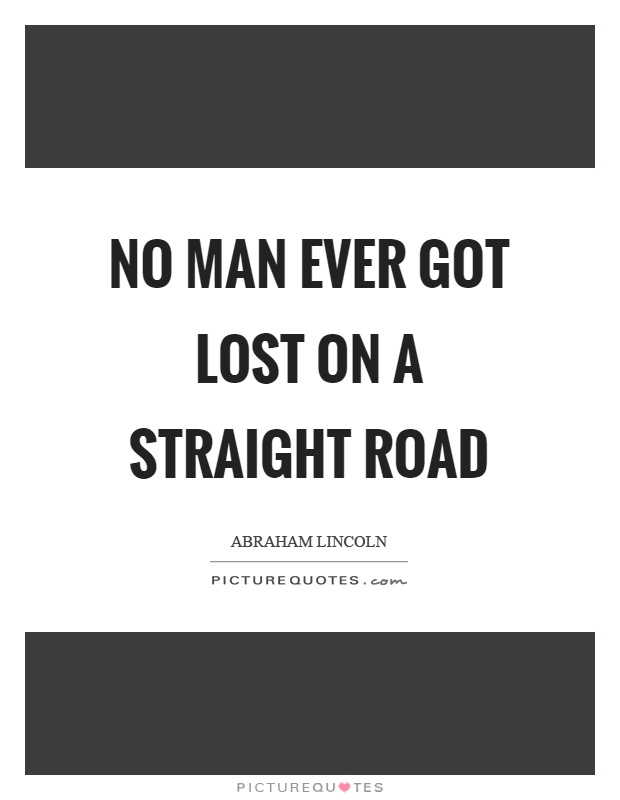 No man ever got lost on a straight road Picture Quote #1