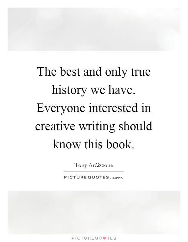 The best and only true history we have. Everyone interested in creative writing should know this book Picture Quote #1