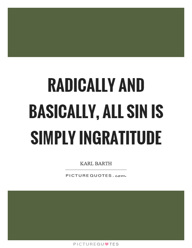 Radically and basically, all sin is simply ingratitude Picture Quote #1
