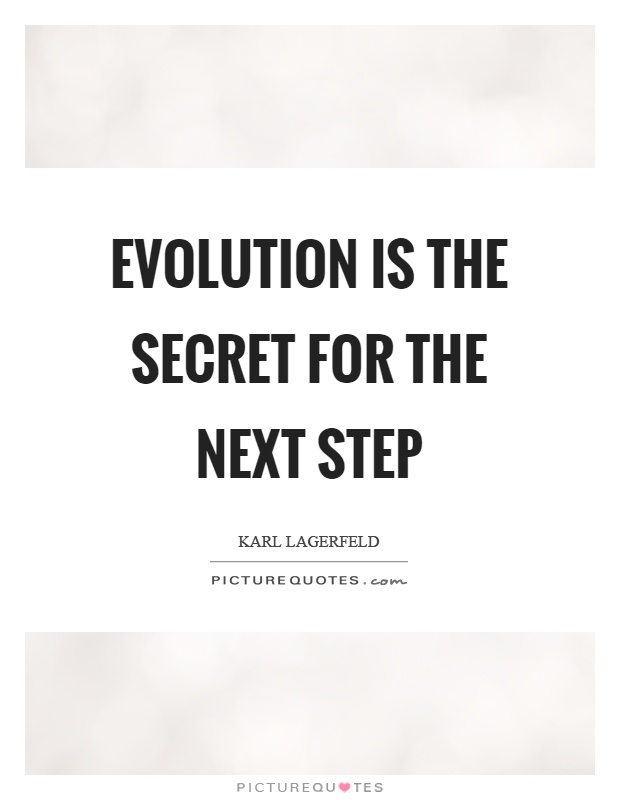 Evolution is the secret for the next step Picture Quote #1