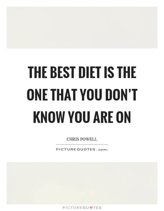 The best diet is the one that you don't know you are on Picture Quote #1