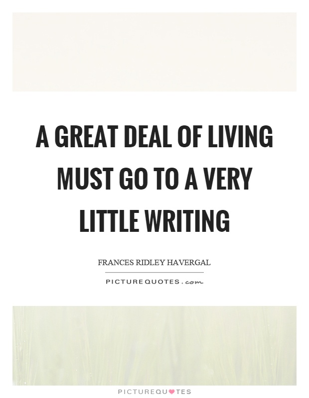 A great deal of living must go to a very little writing Picture Quote #1