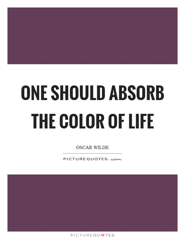 One should absorb the color of life Picture Quote #1