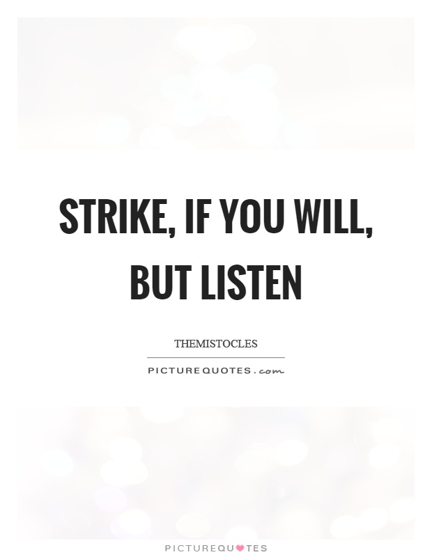 Strike, if you will, but listen Picture Quote #1