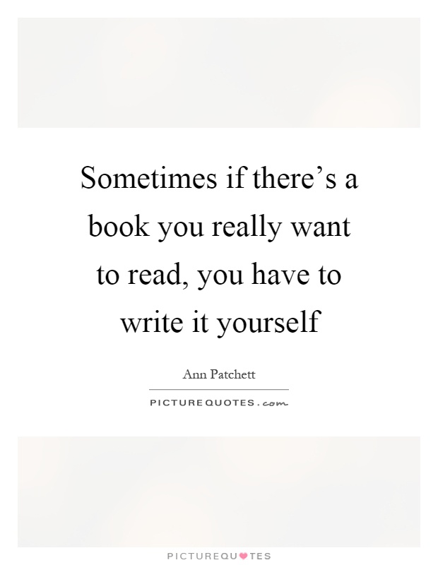 http://img.picturequotes.com/2/360/359807/sometimes-if-theres-a-book-you-really-want-to-read-you-have-to-write-it-yourself-quote-1.jpg