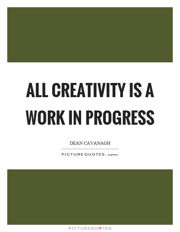 All creativity is a work in progress Picture Quote #1