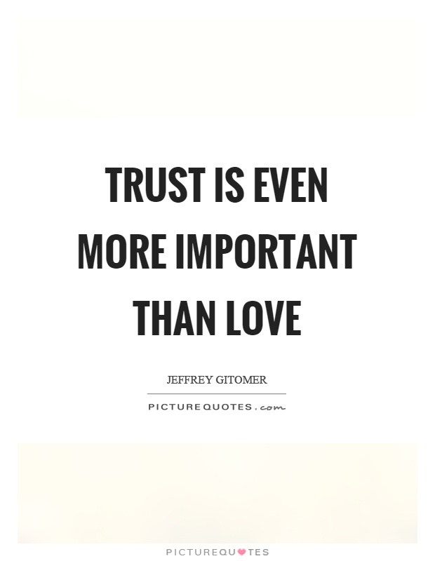 Trust is even more important than love Picture Quote #1