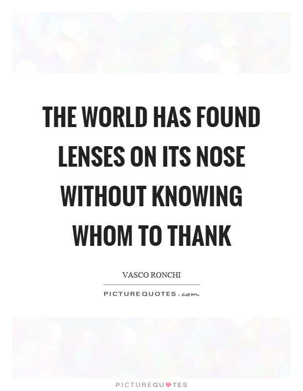 The world has found lenses on its nose without knowing whom to thank Picture Quote #1