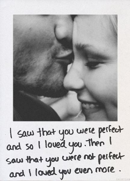 I saw that you were perfect and so I loved you. Then I saw that you were not perfect and I loved you even more Picture Quote #1