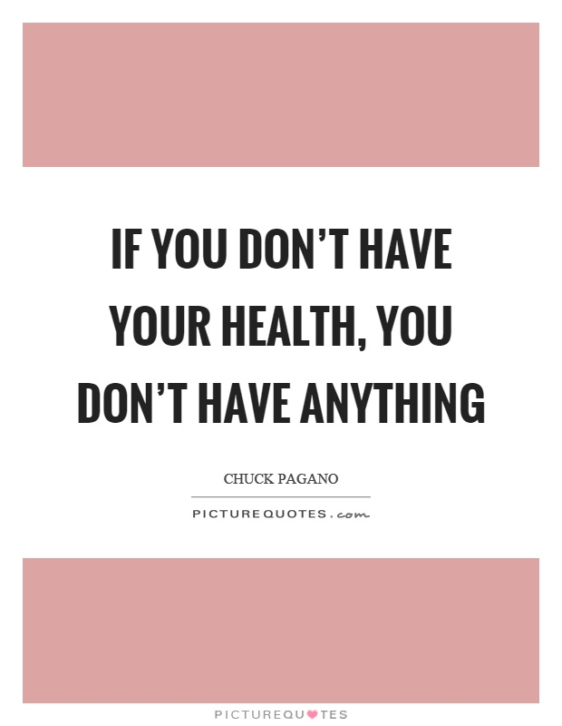If you don't have your health, you don't have anything Picture Quote #1