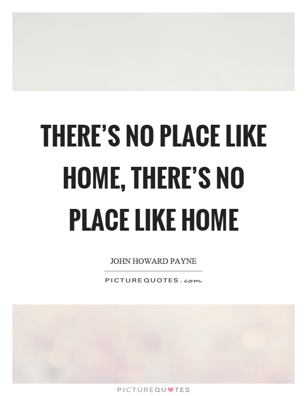 There's no place like home, there's no place like home Picture Quote #1