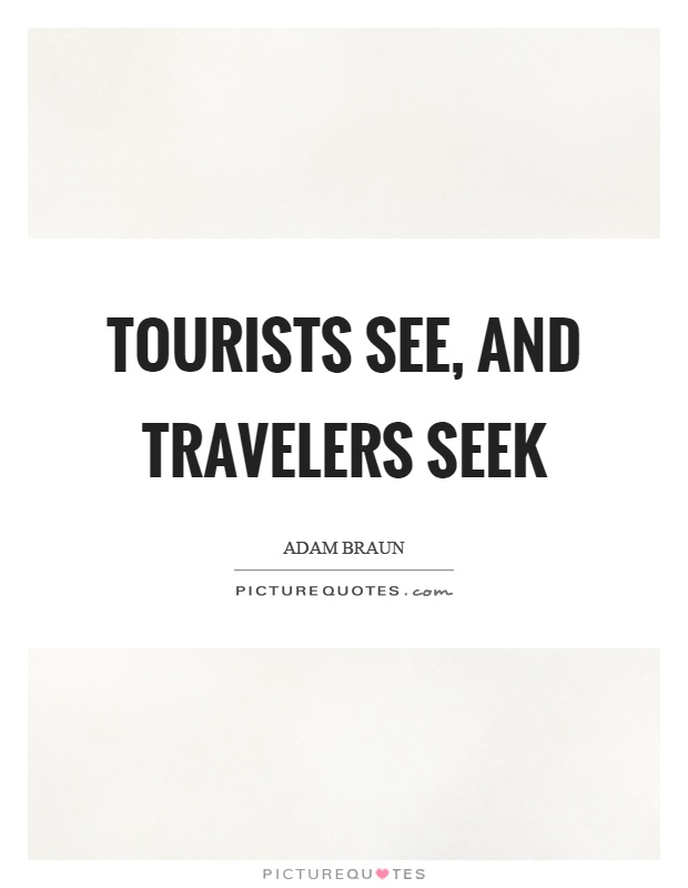 Tourists see, and travelers seek Picture Quote #1