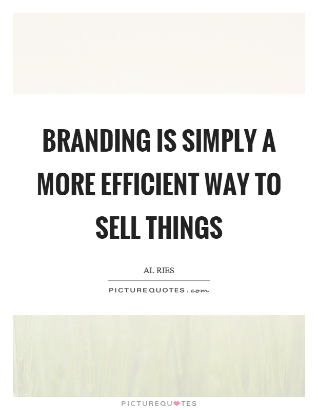 Branding Is Simply A More Efficient Way To Sell Things Picture Quotes Custom Branding Quotes