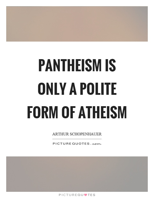 Pantheism is only a polite form of atheism Picture Quote #1