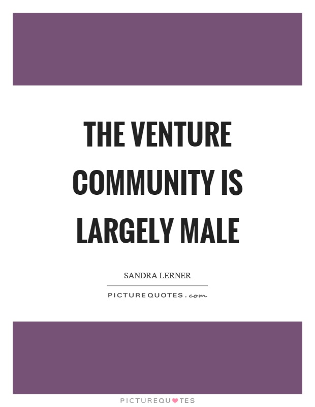 The venture community is largely male Picture Quote #1