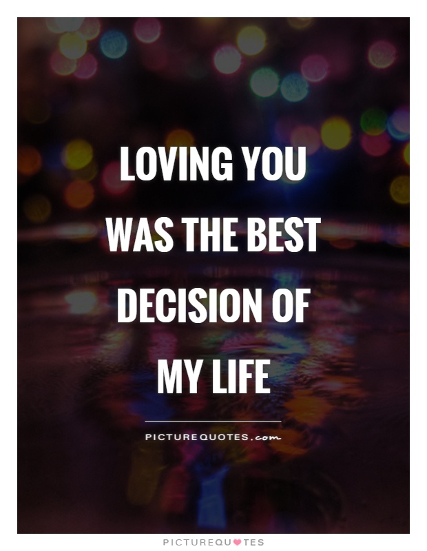 Loving you was the best decision of my life Picture Quote #1