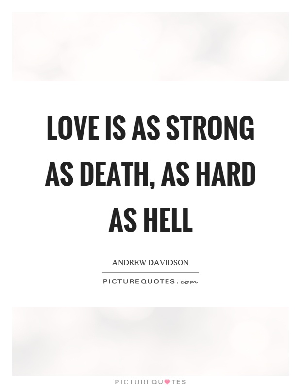 Love is as strong as death, as hard as hell Picture Quote #1