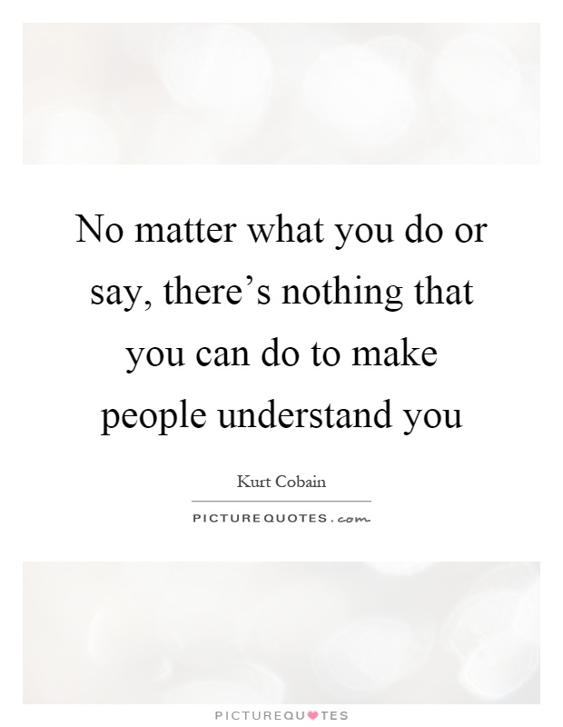 No Matter What People Say Quotes: No Matter What You Do Or Say, There's Nothing That You Can