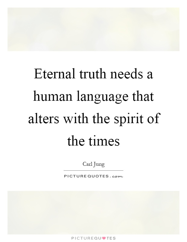Eternal truth needs a human language that alters with the spirit of the times Picture Quote #1