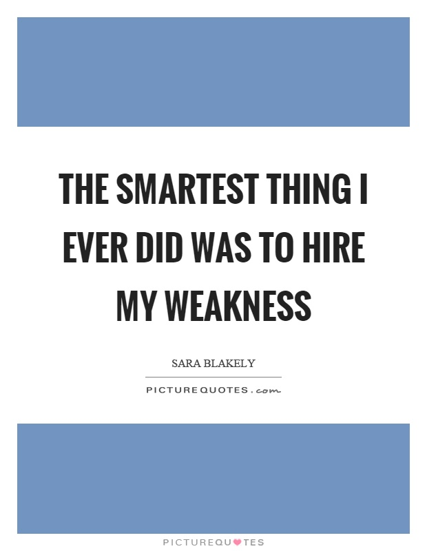 The smartest thing I ever did was to hire my weakness Picture Quote #1
