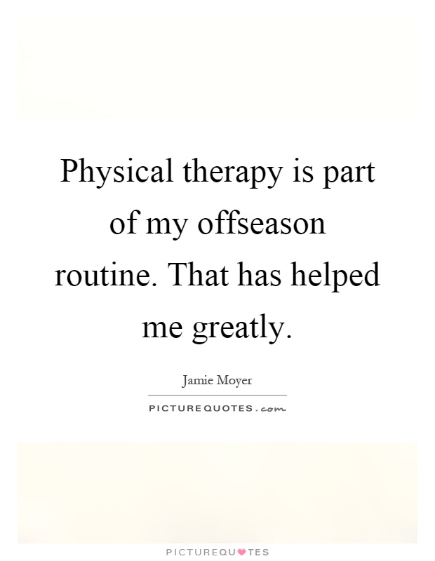 Physical Therapy Is Part Of My Offseason Routine That Has