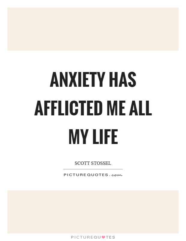 Anxiety has afflicted me all my life Picture Quote #1