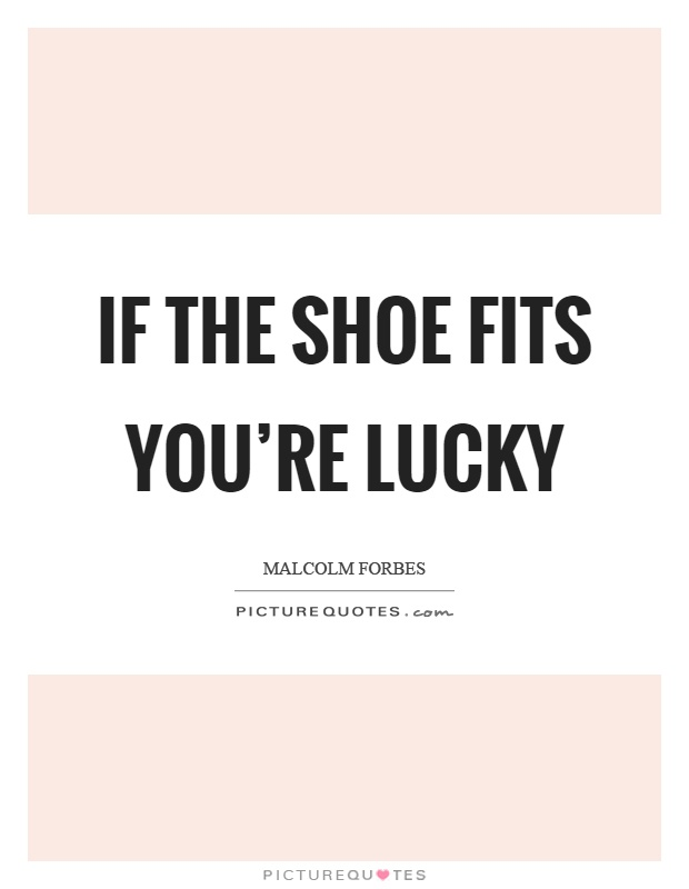 If the shoe fits you're lucky Picture Quote #1