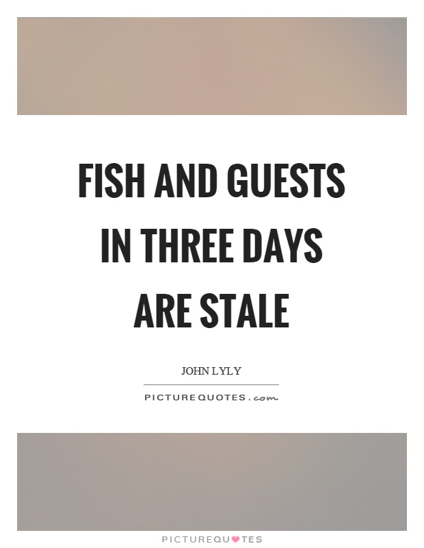 Fish and guests in three days are stale Picture Quote #1