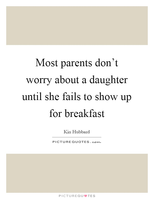 Most parents don't worry about a daughter until she fails to show up for breakfast Picture Quote #1