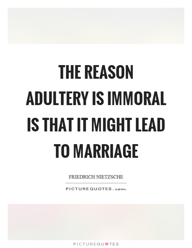 The reason adultery is immoral is that it might lead to marriage Picture Quote #1