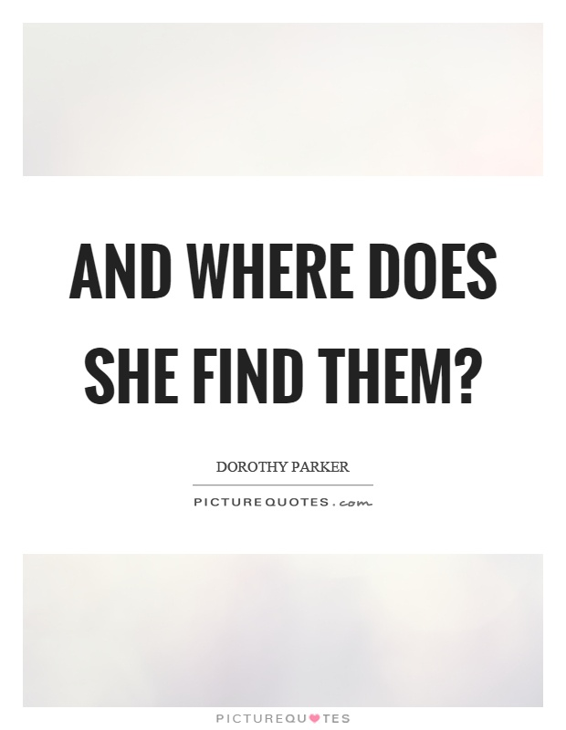 And where does she find them? Picture Quote #1