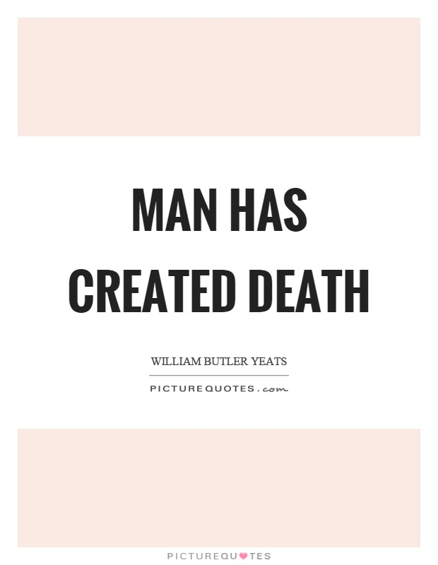 Man has created death Picture Quote #1