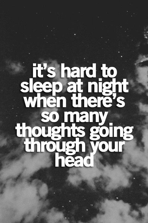 It's hard to sleep at night when there's so many thoughts going through your head Picture Quote #1