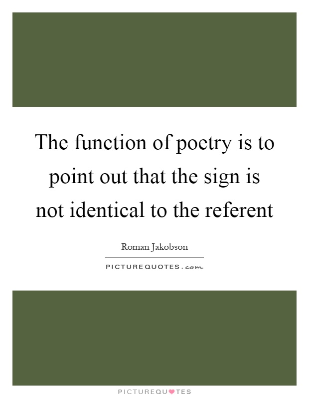 The function of poetry is to point out that the sign is not identical