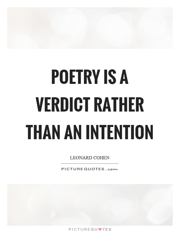 Poetry is a verdict rather than an intention Picture Quote #1
