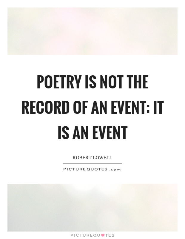 Poetry is not the record of an event: it is an event Picture Quote #1