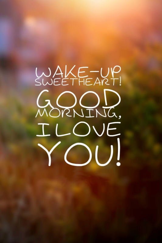 Wake up sweetheart! Good morning, I love you! Picture Quote #1