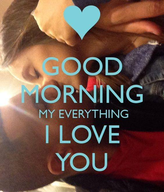 Good morning my everything, I love you Picture Quote #1