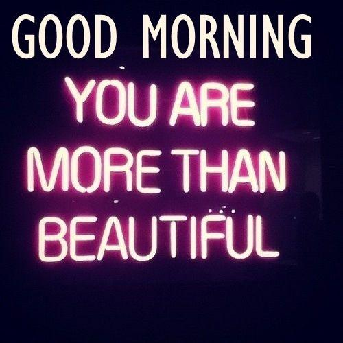 Good morning, you are more than beautiful Picture Quote #1