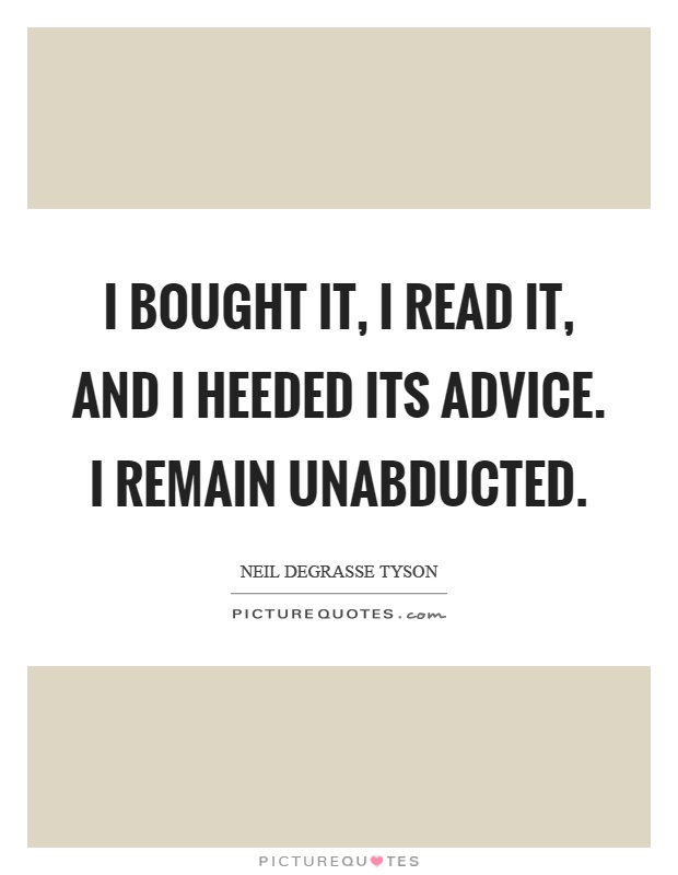 I bought it, I read it, and I heeded its advice. I remain unabducted Picture Quote #1