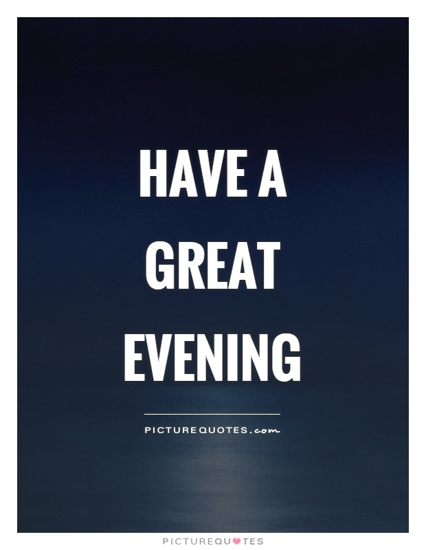 Have a great evening Picture Quote #1