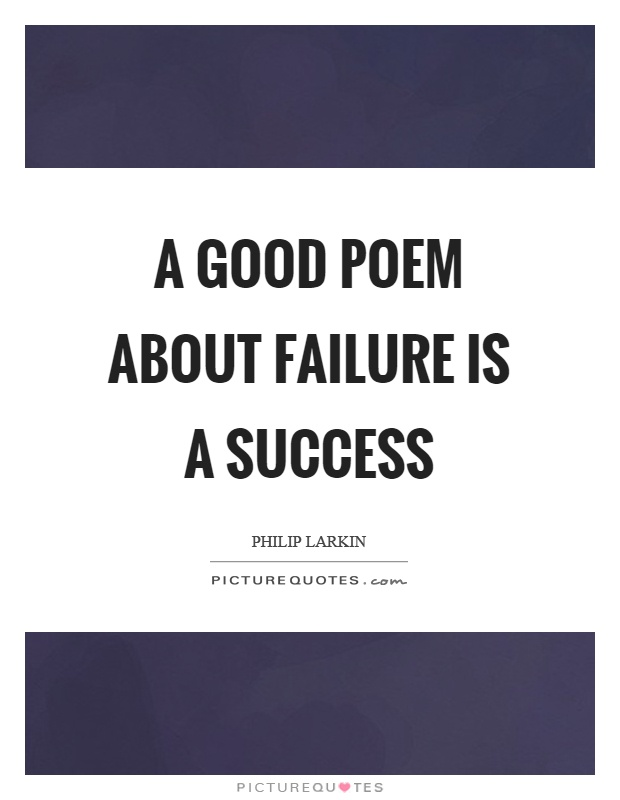 A good poem about failure is a success | Picture Quotes