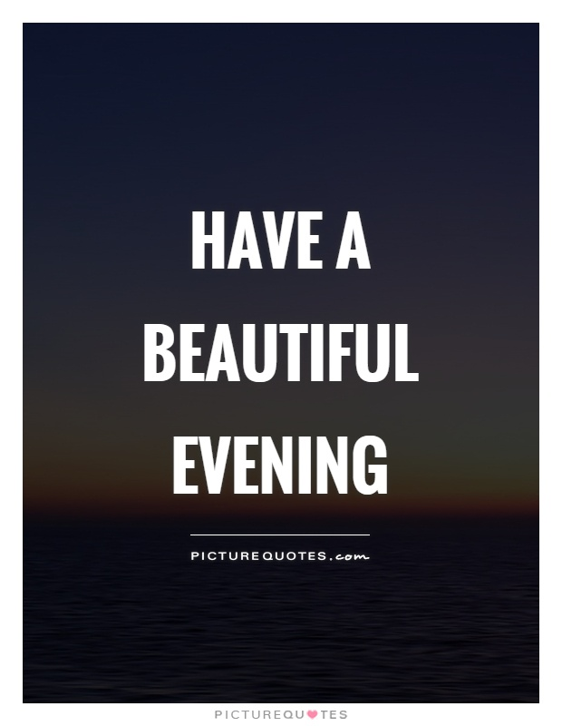 Have a beautiful evening Picture Quote #1
