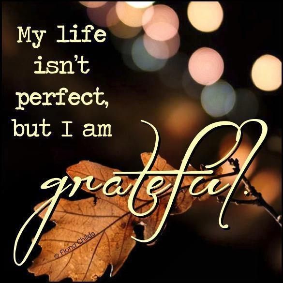 My life isn't perfect but I am grateful Picture Quote #1