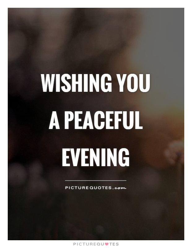 Wishing you a peaceful evening Picture Quote #1