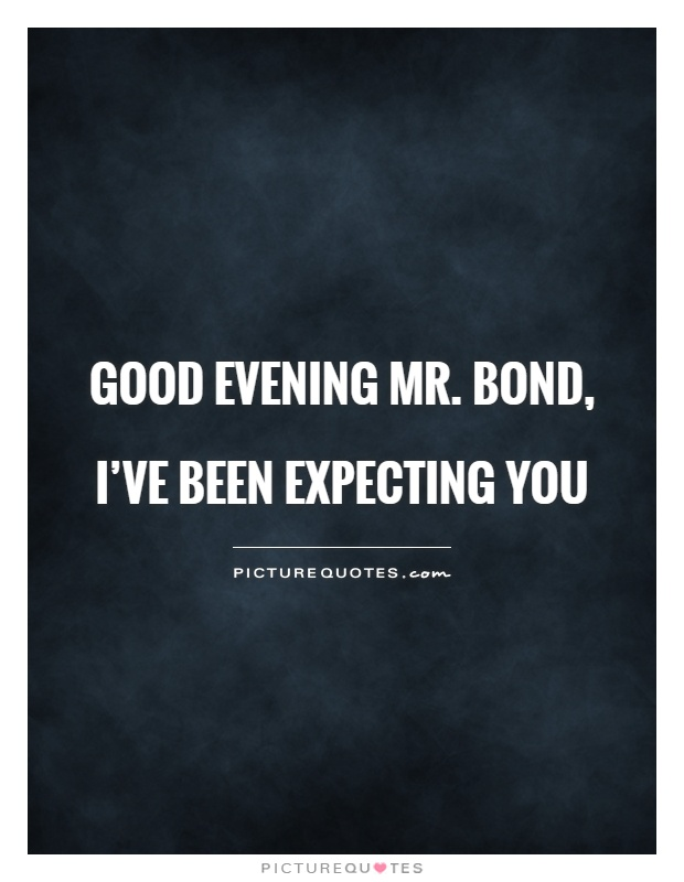 Good evening Mr. Bond, I've been expecting you Picture Quote #1