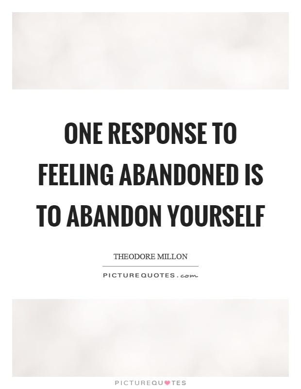 One response to feeling abandoned is to abandon yourself Picture Quote #1