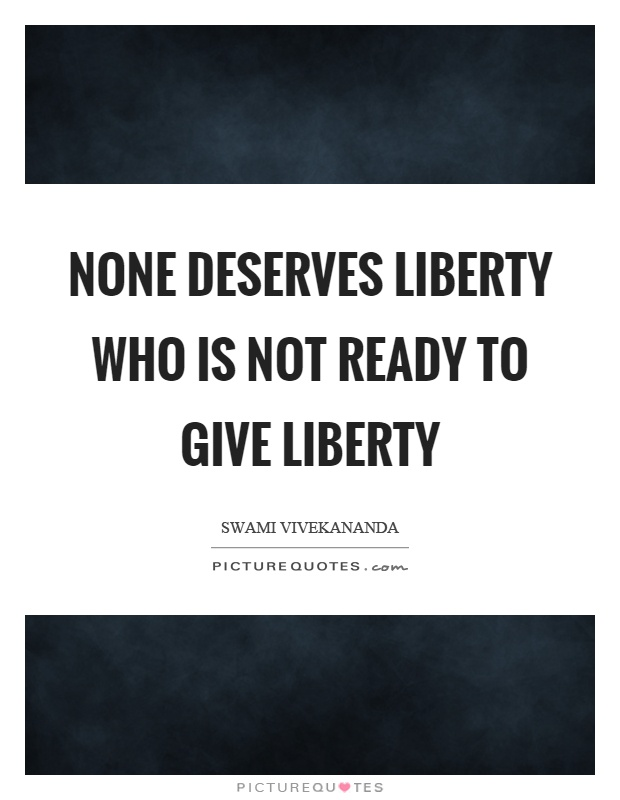 None deserves liberty who is not ready to give liberty Picture Quote #1