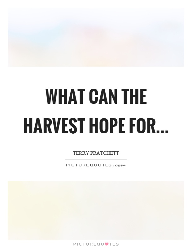 What can the harvest hope for Picture Quote #1