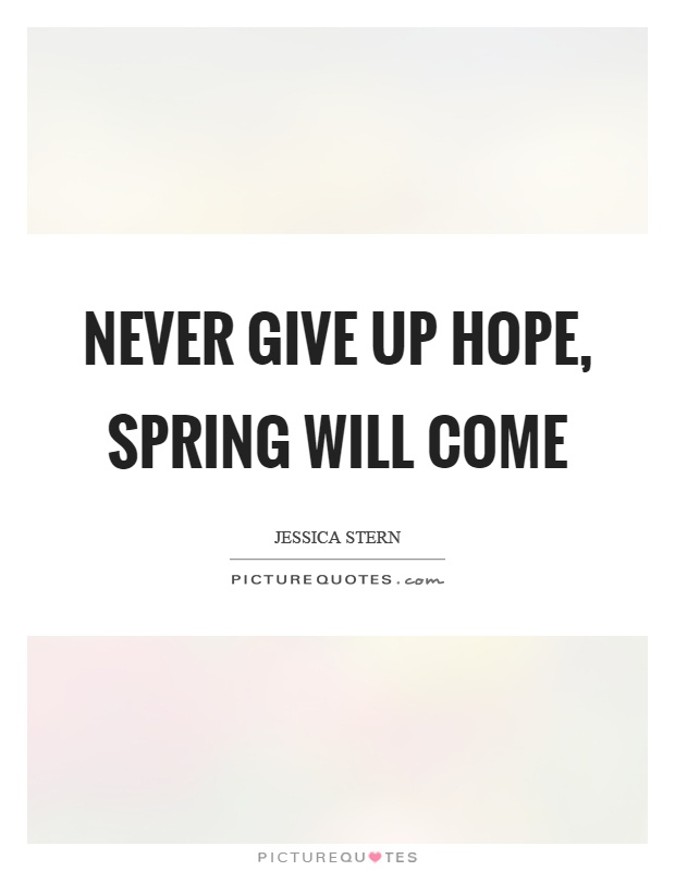 Never give up hope, spring will come Picture Quote #1